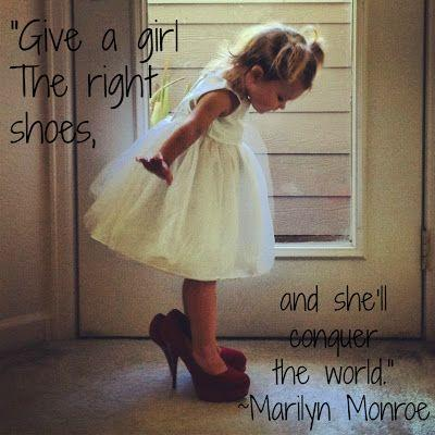 Give a girl the right shoes and she can conquer the world ...