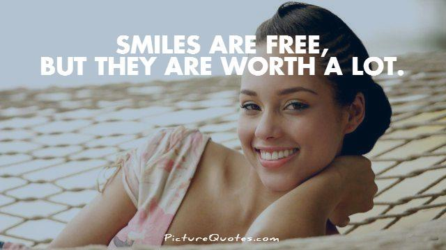 Smiles are free, but they are worth a lot Picture Quote #1
