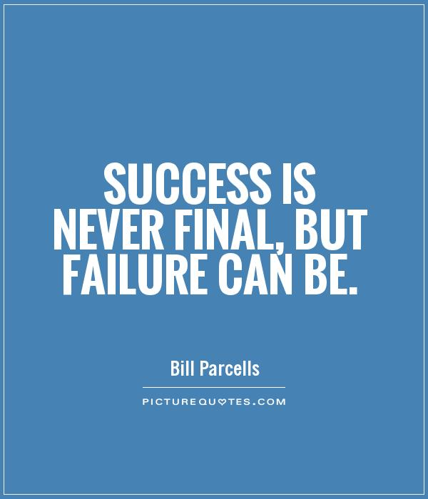 Success is never final, but failure can be Picture Quote #1