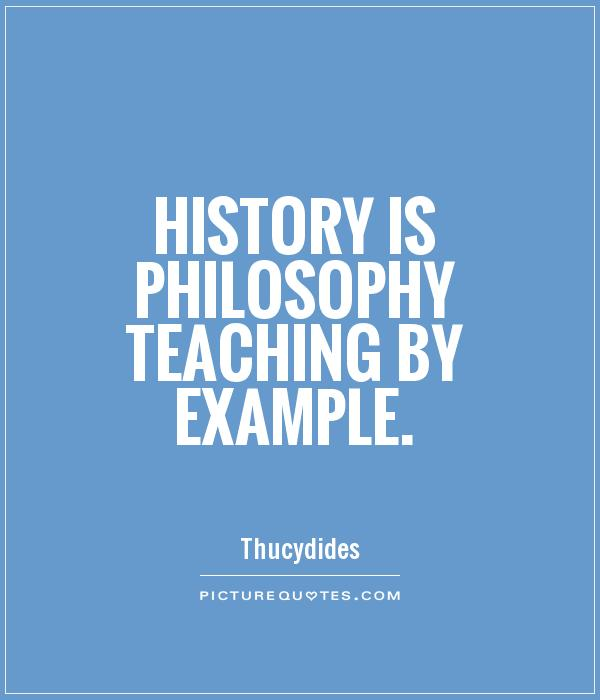 History is Philosophy teaching by example Picture Quote #1