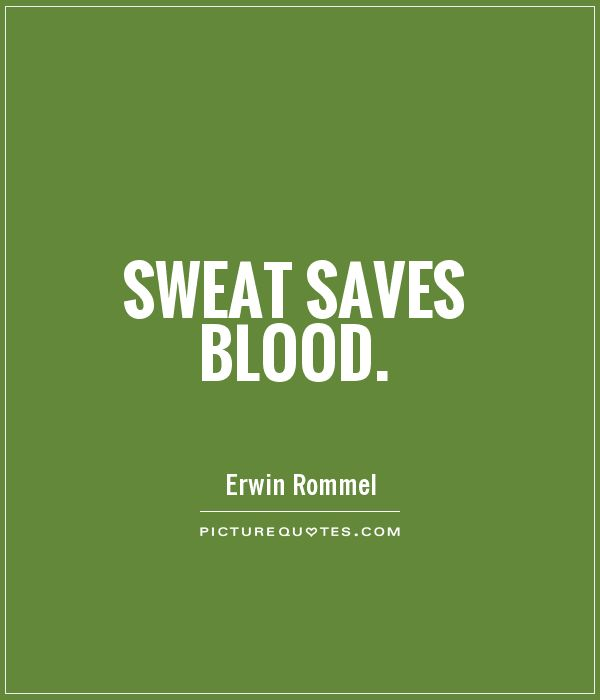 Sweat saves blood Picture Quote #1
