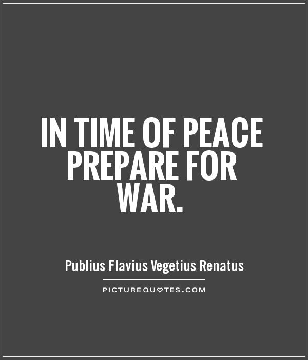 In time of peace prepare for war Picture Quote #1