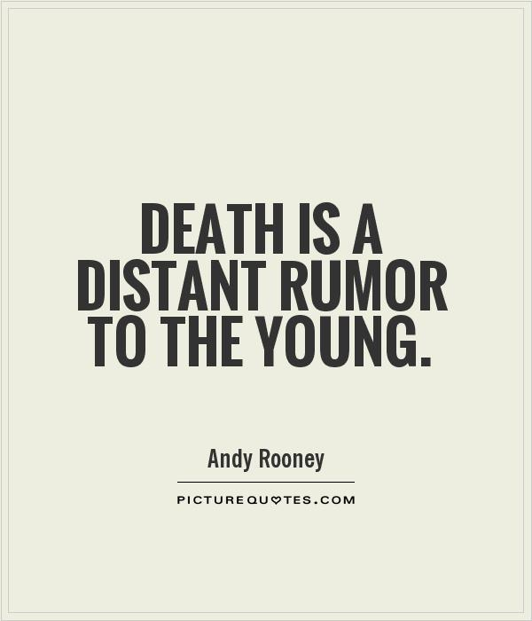Death is a distant rumor to the young Picture Quote #1