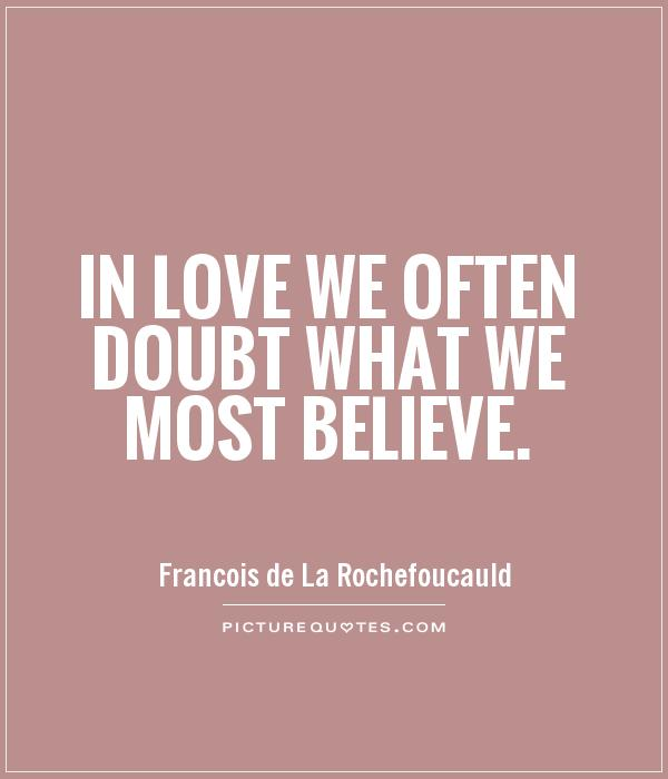In love we often doubt what we most believe Picture Quote #1