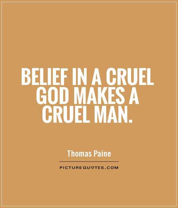 Belief in a cruel God makes a cruel man Picture Quote #1