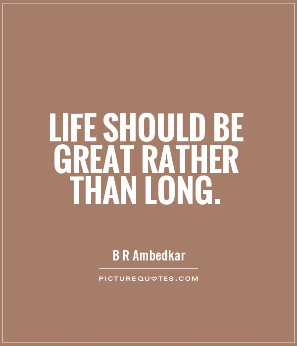 Life should be great rather than long Picture Quote #1