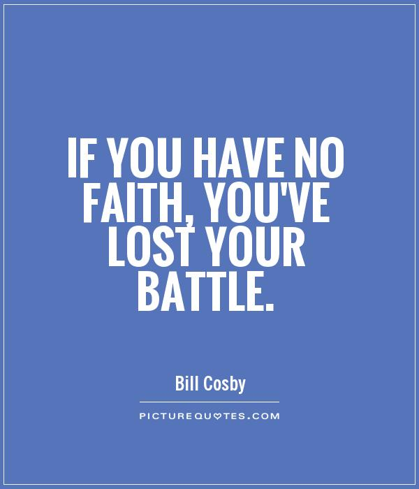 If you have no faith, you've lost your battle Picture Quote #1