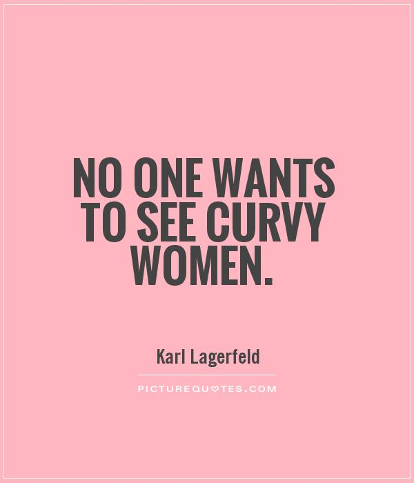 No one wants to see curvy women Picture Quote #1