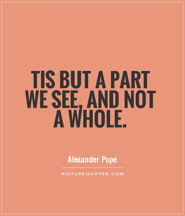 Tis but a part we see, and not a whole Picture Quote #1