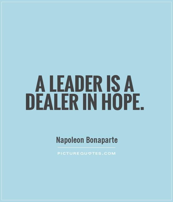 A leader is a dealer in hope Picture Quote #1