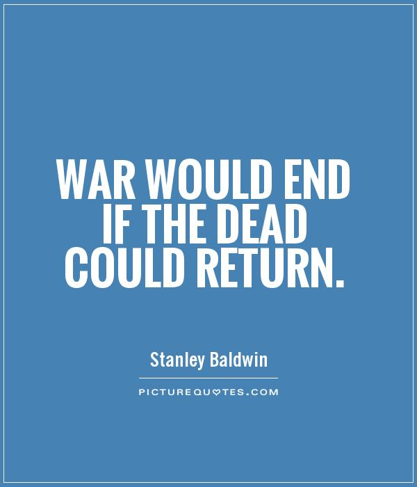 War would end if the dead could return Picture Quote #1