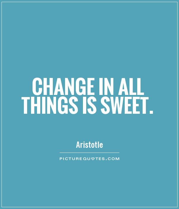 Change in all things is sweet Picture Quote #1