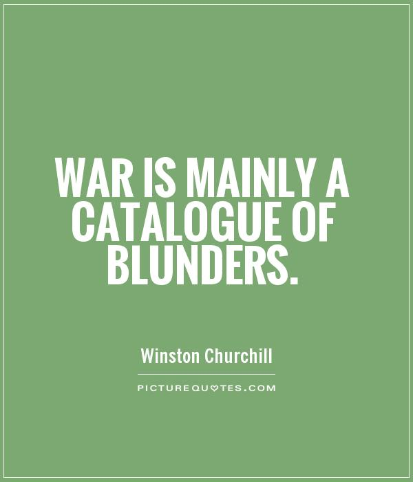 War is mainly a catalogue of blunders Picture Quote #1