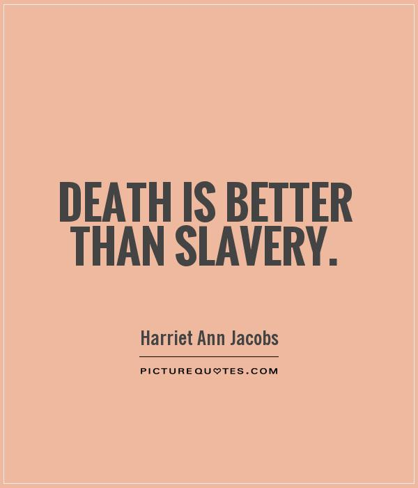 Slavery Quotes Custom Death Is Better Than Slavery  Picture Quotes