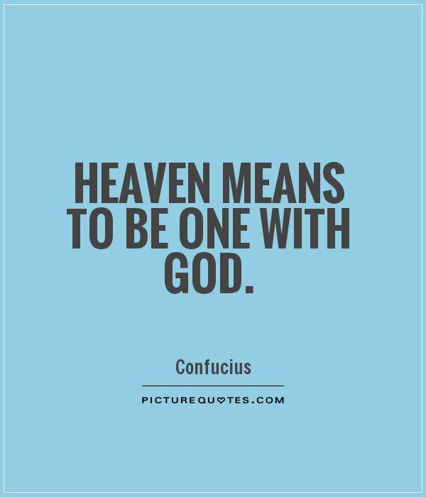 Heaven means to be one with God Picture Quote #1