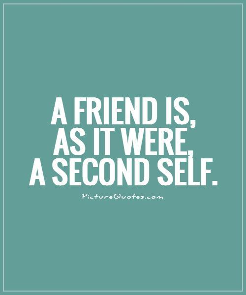 A friend is, as it were, a second self Picture Quote #1