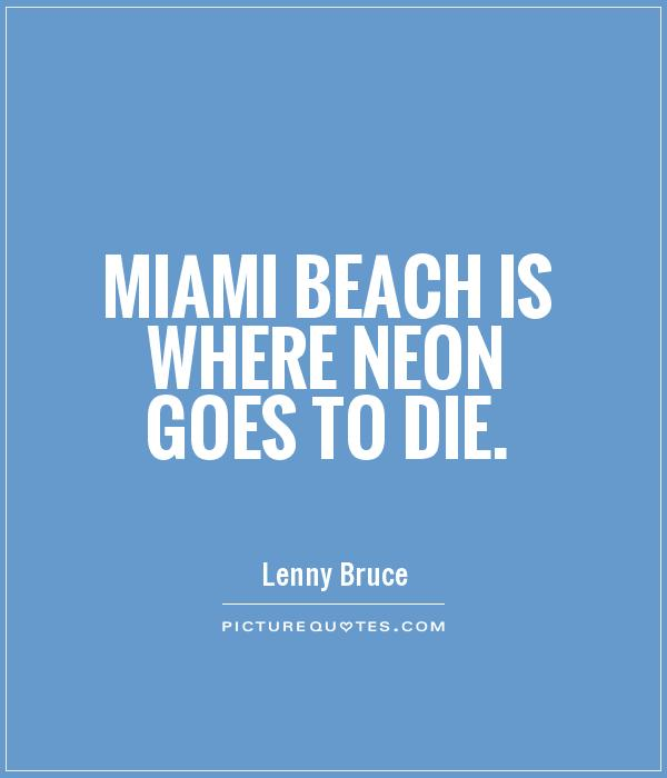 Miami Beach is where neon goes to die Picture Quote #1