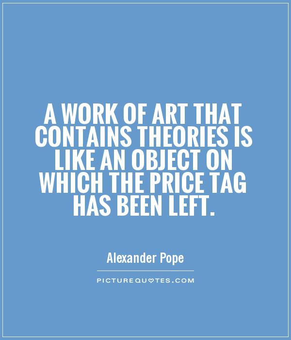 A work of art that contains theories is like an object on which the price tag has been left Picture Quote #1