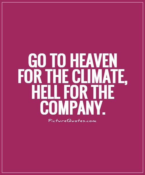 Go to Heaven for the climate, Hell for the company Picture Quote #1