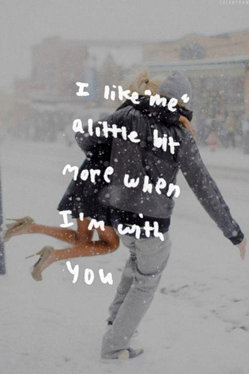 I like me a little bit more when i'm with you Picture Quote #1