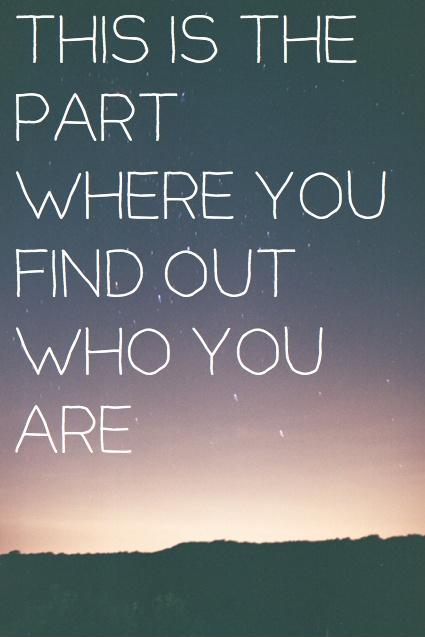 This is the part where you find out who you are Picture Quote #1
