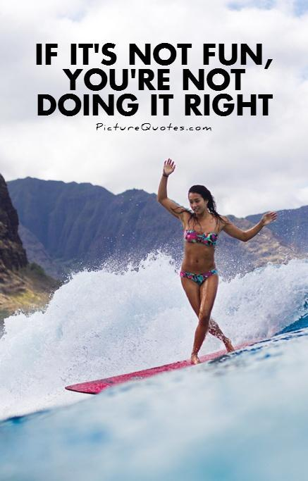 If it's not fun, you're not doing it right Picture Quote #1