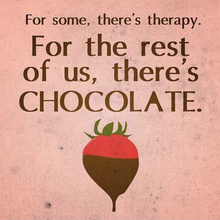 For some, there's therapy. For the rest of us there's chocolate Picture Quote #1