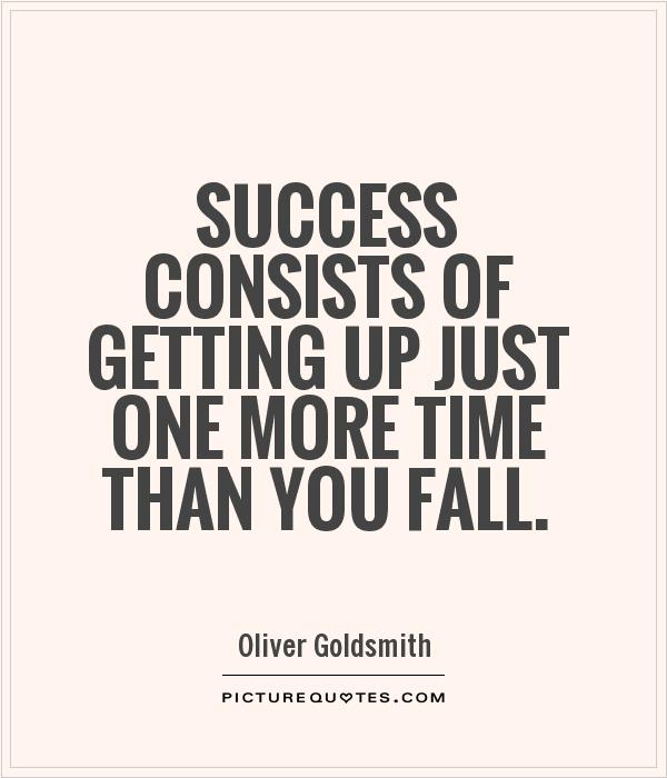 Success consists of getting up just one more time than you fall Picture Quote #1