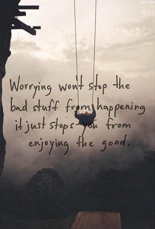 Worrying won't stop the bad stuff from happening it just stops you from enjoying the good Picture Quote #1