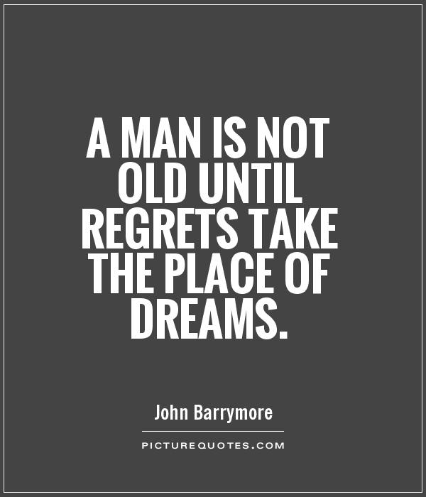 A man is not old until regrets take the place of dreams Picture Quote #1