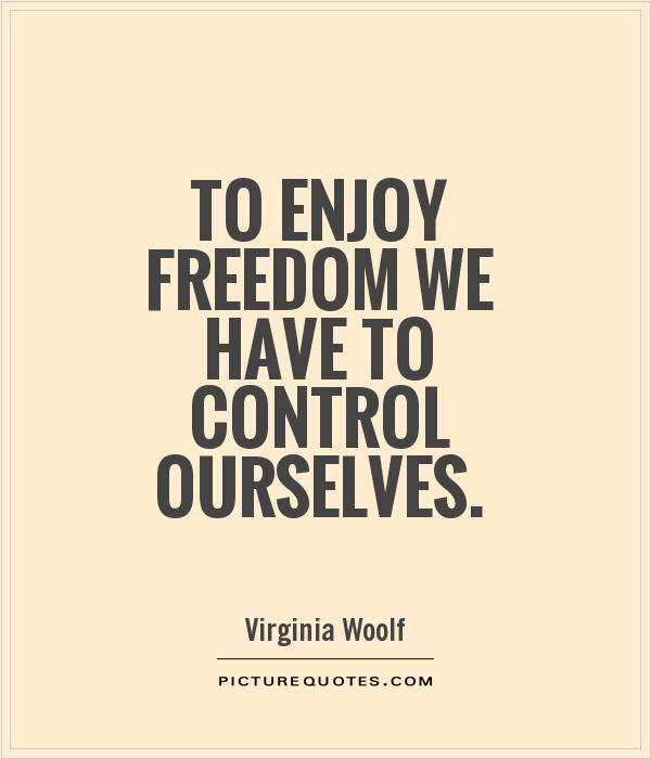 To enjoy freedom we have to control ourselves Picture Quote #1