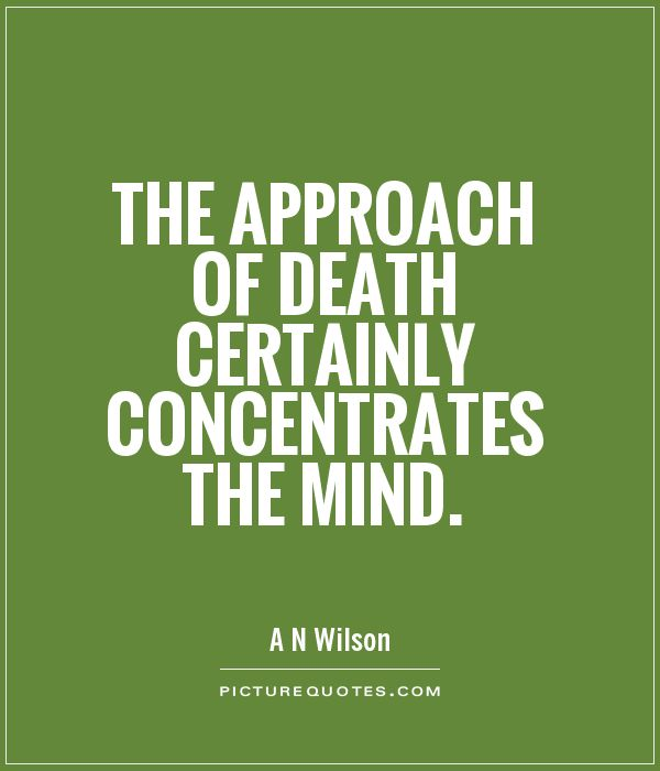 The approach of death certainly concentrates the mind Picture Quote #1