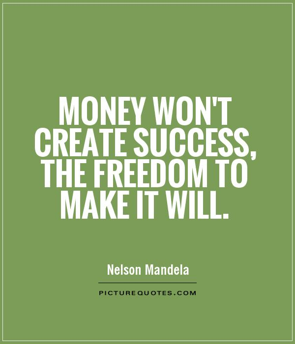 Make A Quote Prepossessing Money Won't Create Success The Freedom To Make It Will  Picture .