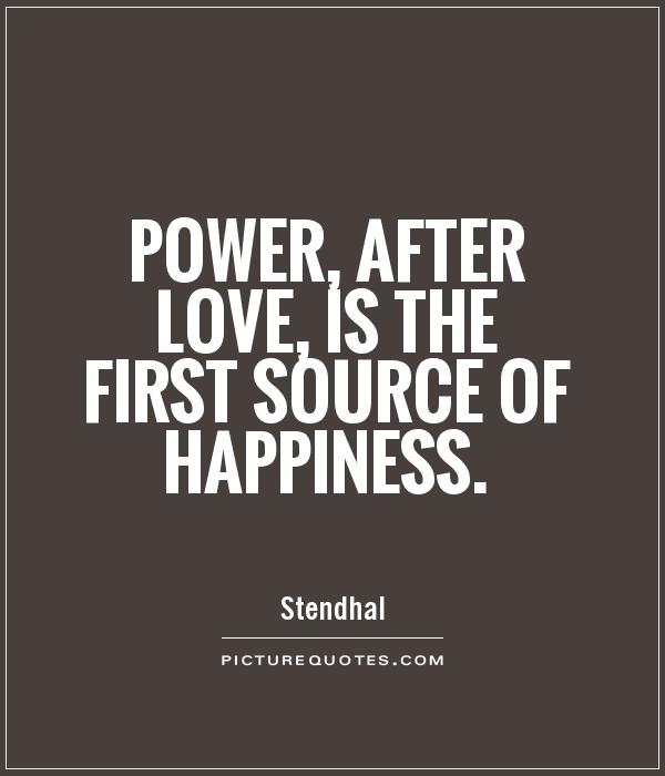 Love Power Quotes Cool Power After Love Is The First Source Of Happiness  Picture Quotes