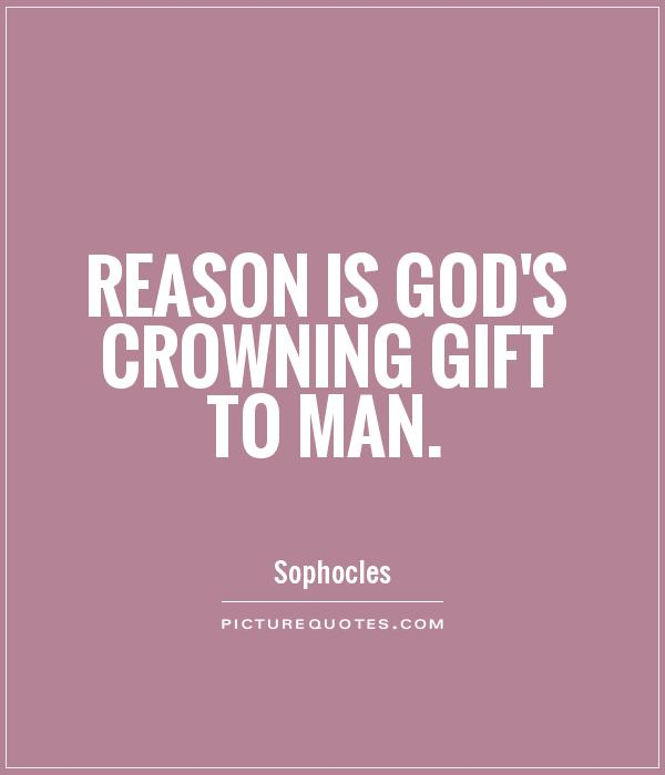 Reason is God's crowning gift to man Picture Quote #1