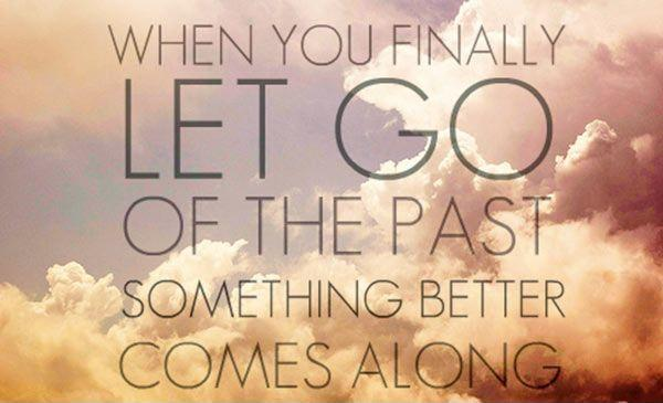 When you finally let go of the past something better comes along Picture Quote #1