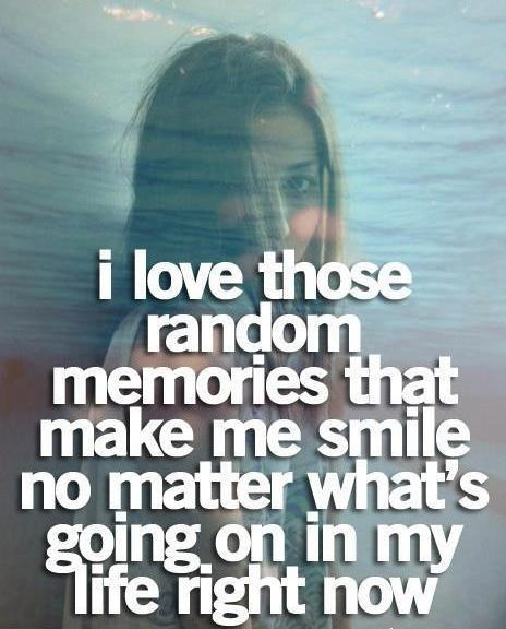 I love those random memories that make me smile no matter what's going on in my life right now Picture Quote #1