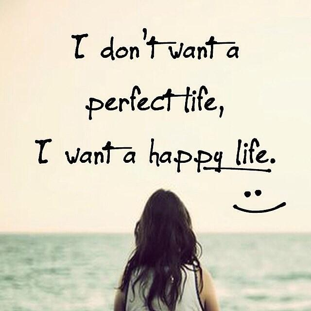 I don't want a perfect life, i want a happy life Picture Quote #1