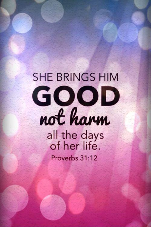 She brings him good, not harm, all the days of her life Picture Quote #1