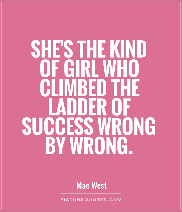She's the kind of girl who climbed the ladder of success wrong by wrong Picture Quote #1