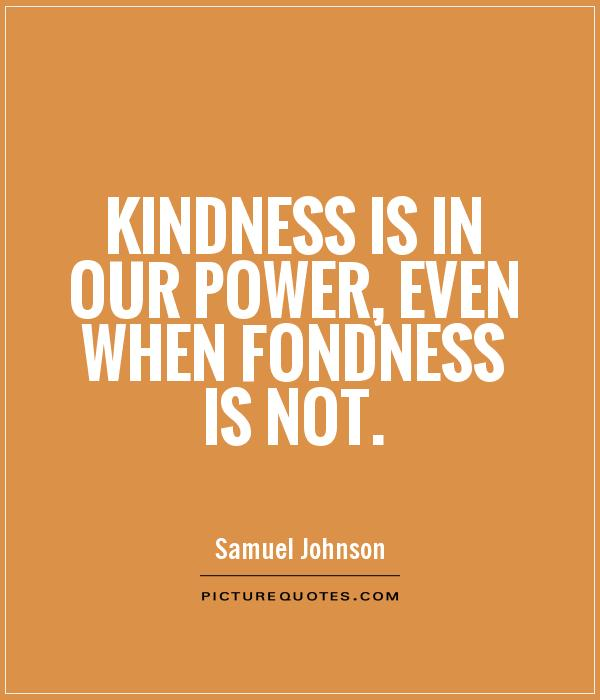 Kindness is in our power, even when fondness is not Picture Quote #1