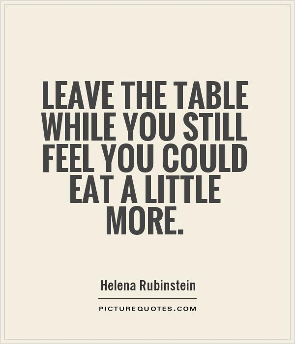 Leave the table while you still feel you could eat a little more Picture Quote #1