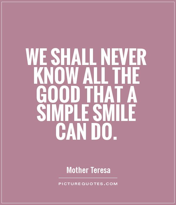 We shall never know all the good that a simple smile can do Picture Quote #1