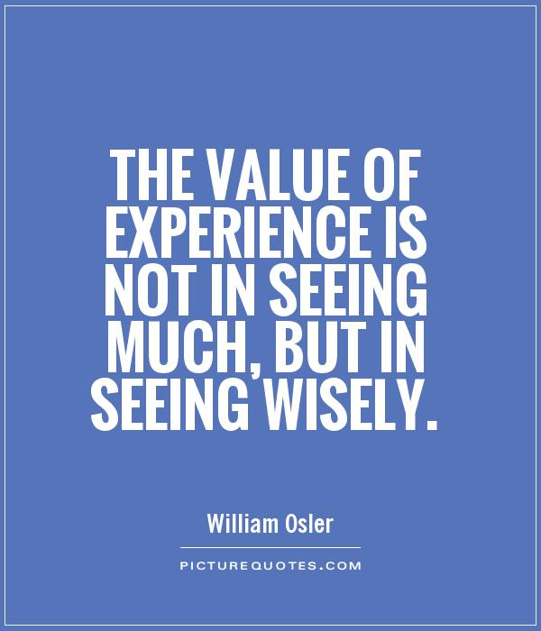 The value of experience is not in seeing much, but in seeing wisely Picture Quote #1