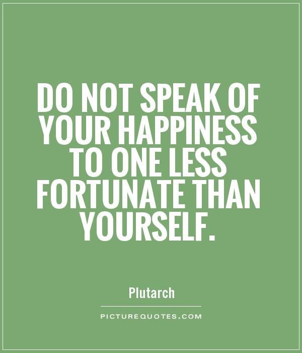 Do not speak of your happiness to one less fortunate than yourself Picture Quote #1