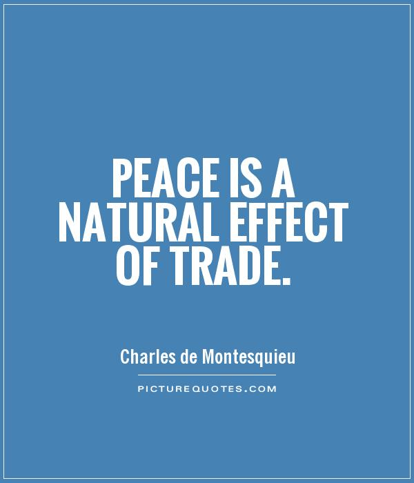 Peace is a natural effect of trade Picture Quote #1