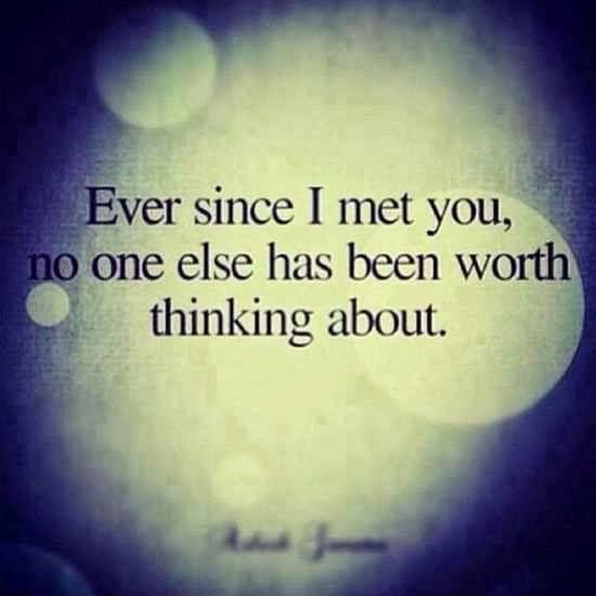 Ever since i met you no one else has been worth thinking about Picture Quote #1