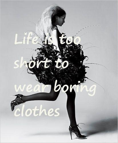 Life is too short to wear boring clothes Picture Quote #1