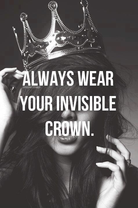 Always wear your invisible crown Picture Quote #2
