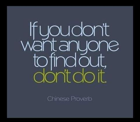 If you don't want anyone to know it, don't do it Picture Quote #1